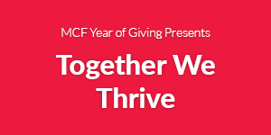 MCF Year of Giving Presents Together We Thrive