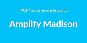 MCF Year of Giving Presents Amplify Madison