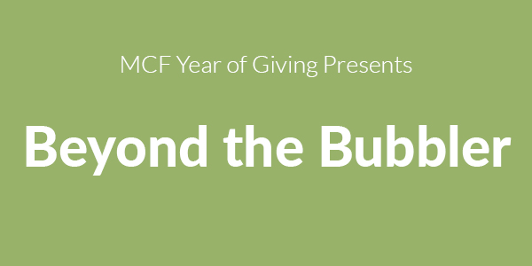 MCF Year of Giving Presents Beyond the Bubbler
