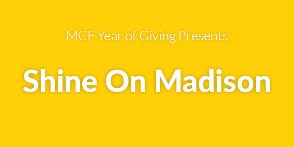 MCF Year of Giving Presents Shine On Madison