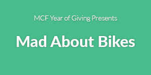 MCF Year of Giving Presents Mad About Bikes