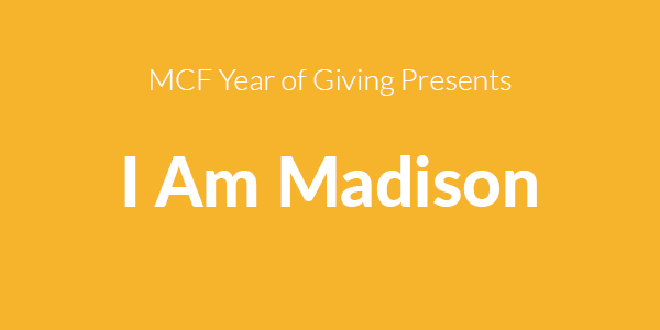 MCF Year of Giving Presents I Am Madison