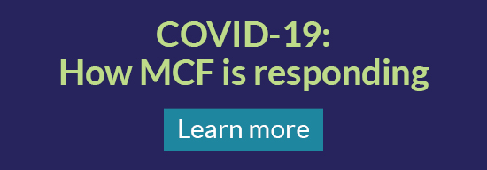 COVID-19: How MCF is responding. Learn more