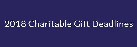 2018 Charitable Gift Deadlines